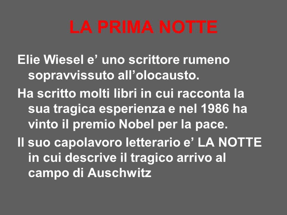 LA PRIMA NOTTE Elie Wiesel e' uno scrittore rumeno sopravvissuto all'olocausto.