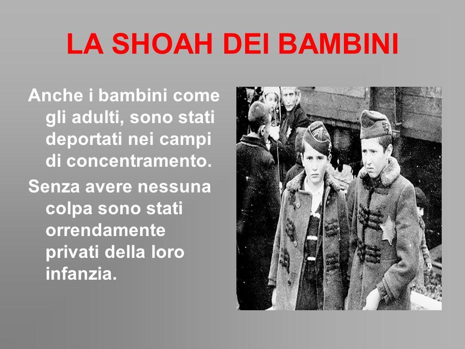 LA SHOAH DEI BAMBINI Anche i bambini come gli adulti, sono stati deportati nei campi di concentramento.
