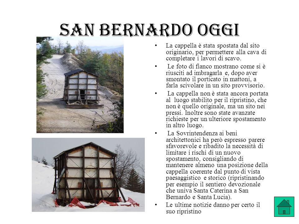 San Bernardo oggi La cappella è stata spostata dal sito originario, per permettere alla cava di completare i lavori di scavo.