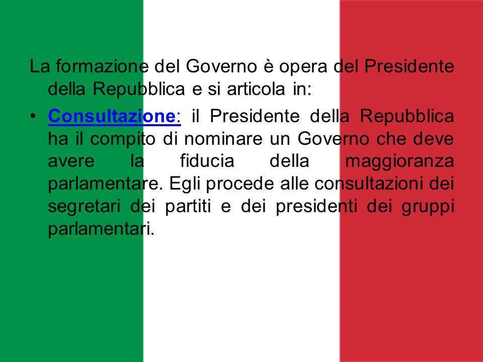 La formazione del Governo è opera del Presidente della Repubblica e si articola in: