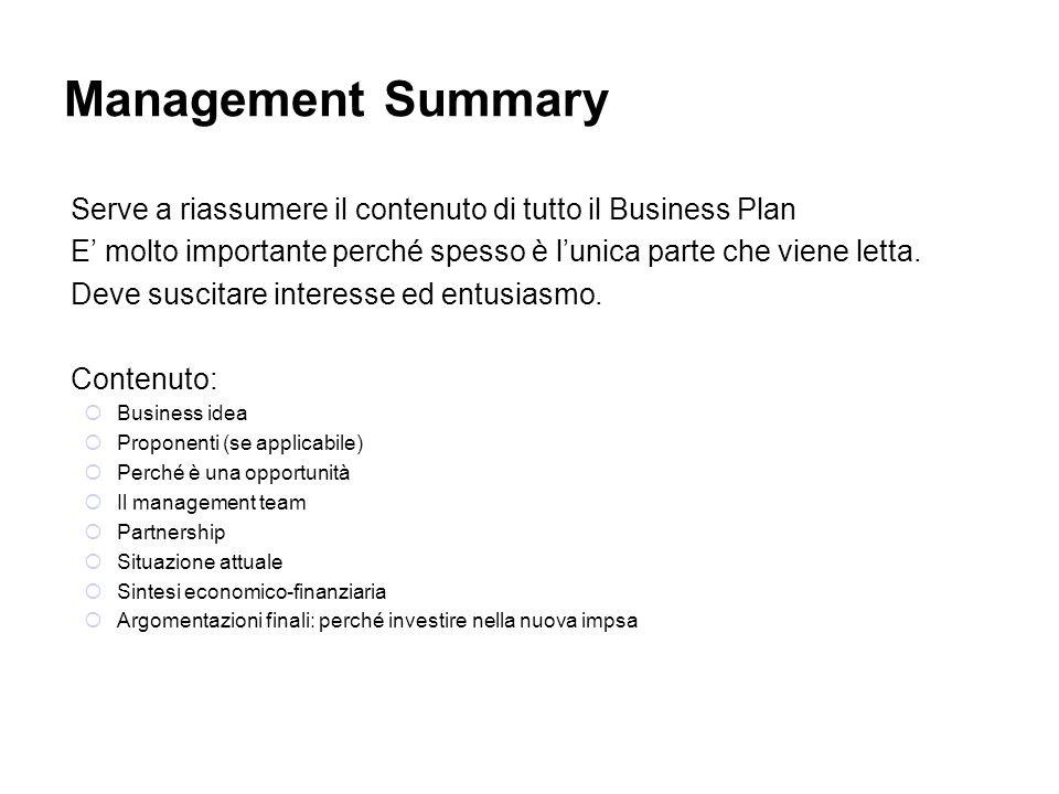 Management SummaryServe a riassumere il contenuto di tutto il Business Plan. E' molto importante perché spesso è l'unica parte che viene letta.