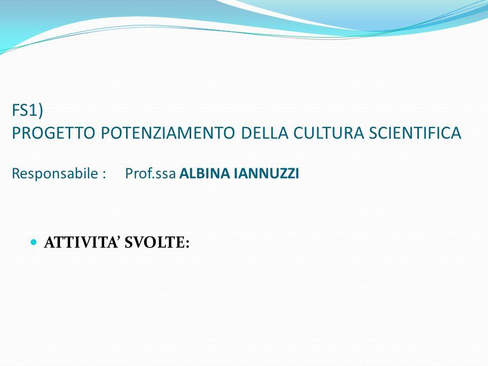 FS1) PROGETTO POTENZIAMENTO DELLA CULTURA SCIENTIFICA Responsabile : Prof.ssa ALBINA IANNUZZI
