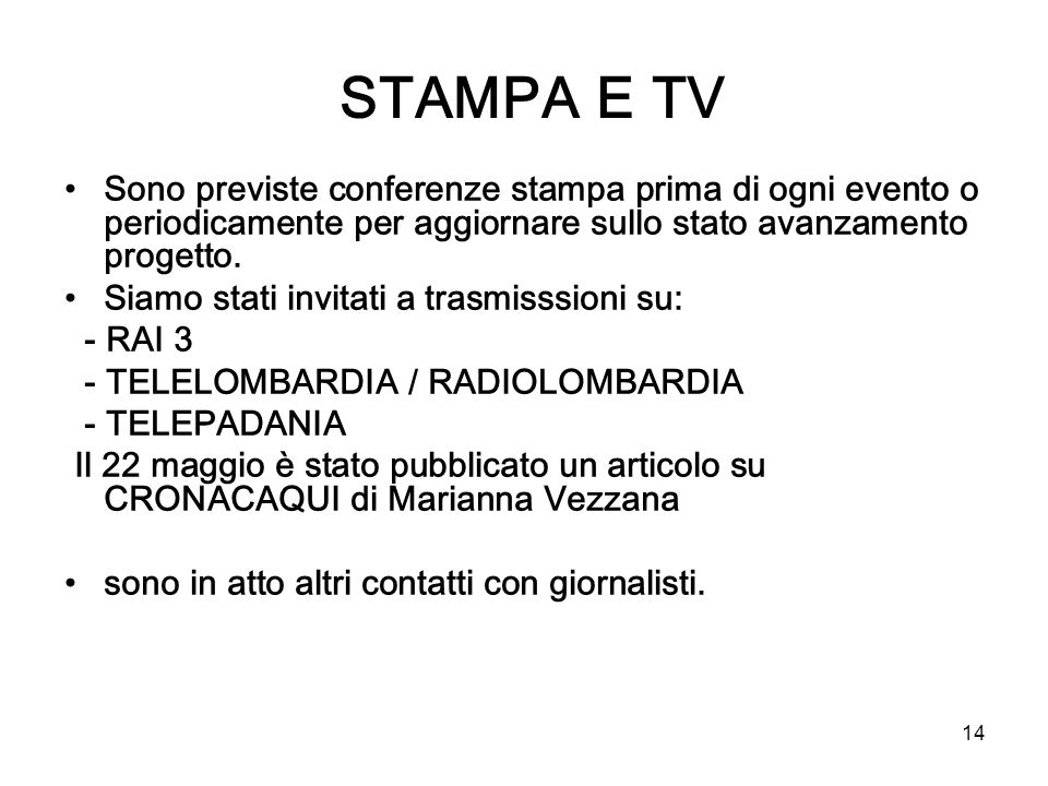 STAMPA E TV Sono previste conferenze stampa prima di ogni evento o periodicamente per aggiornare sullo stato avanzamento progetto.