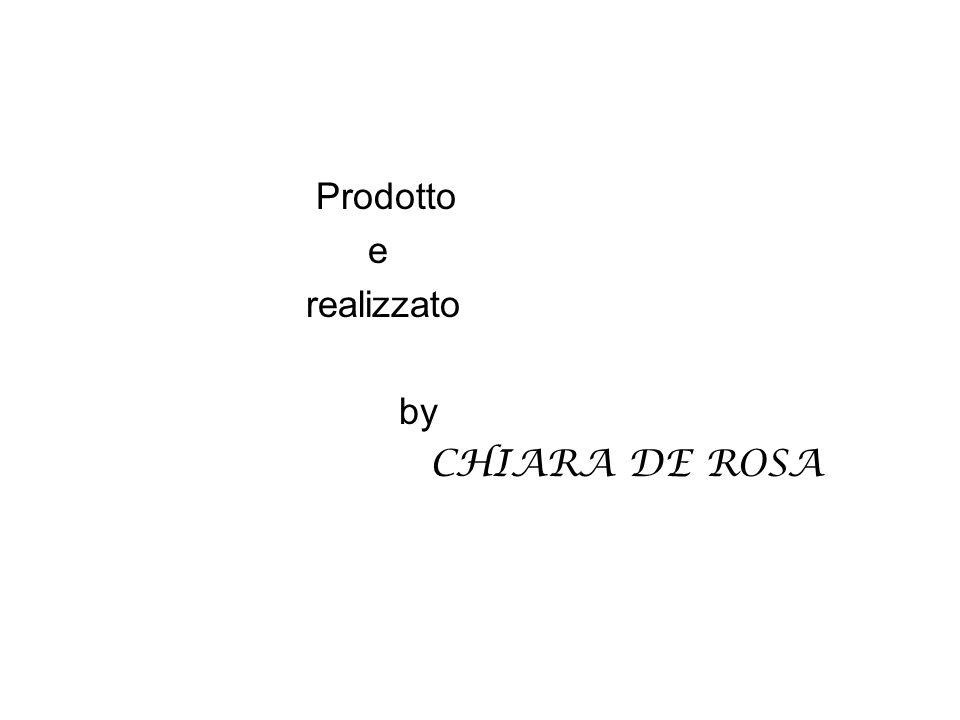 Prodotto e realizzato by CHIARA DE ROSA