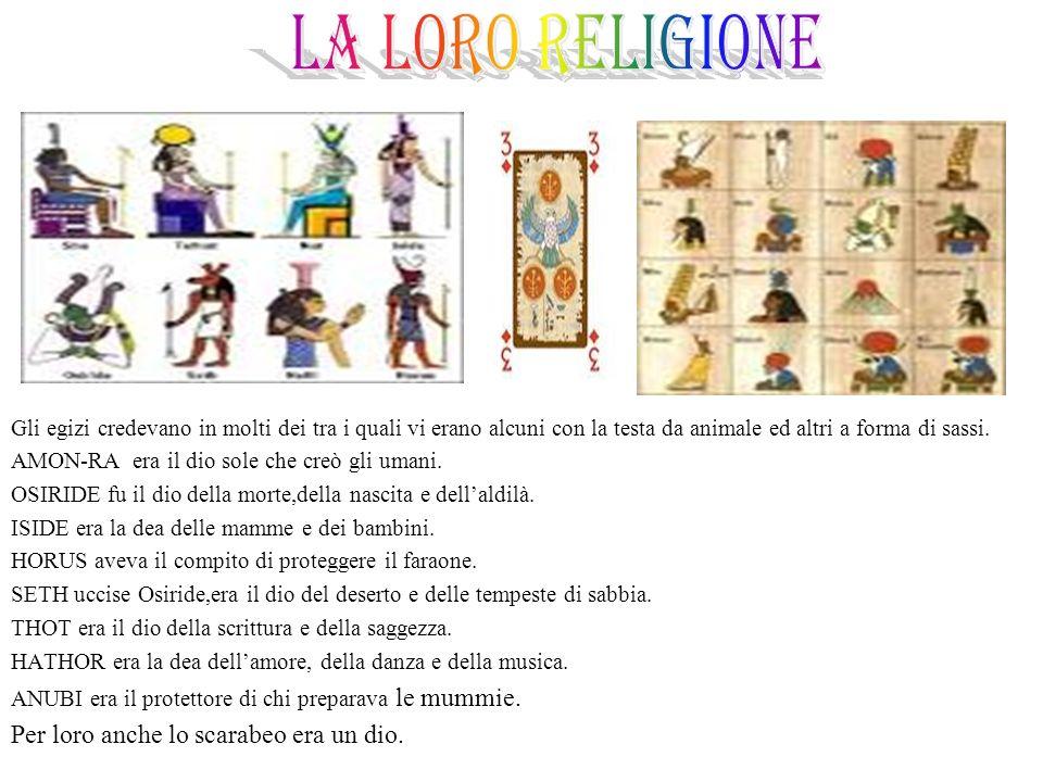 LA LORO RELIGIONE Per loro anche lo scarabeo era un dio.