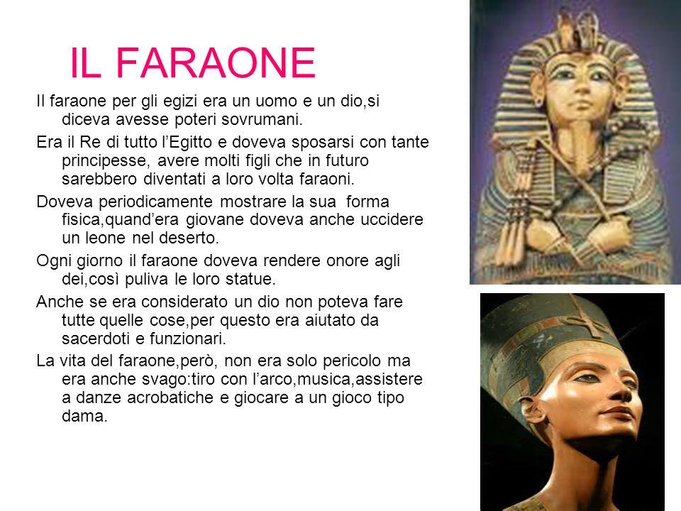 IL FARAONEIl faraone per gli egizi era un uomo e un dio,si diceva avesse poteri sovrumani.