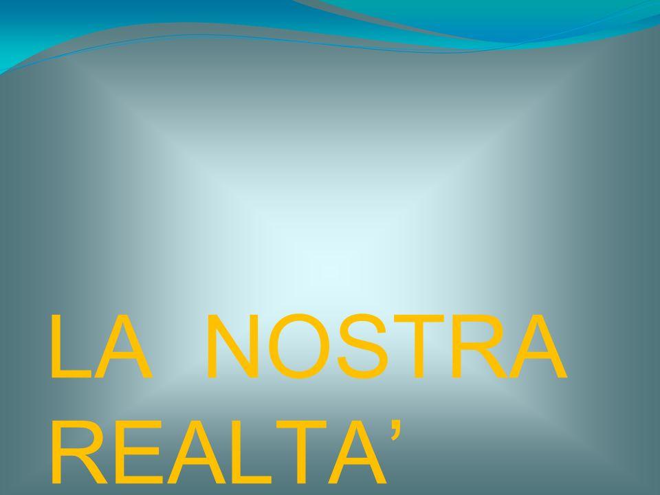 LA NOSTRA REALTA'
