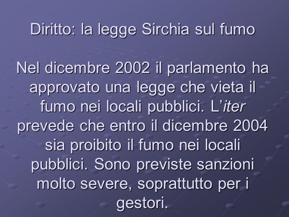 Diritto: la legge Sirchia sul fumo Nel dicembre 2002 il parlamento ha approvato una legge che vieta il fumo nei locali pubblici.