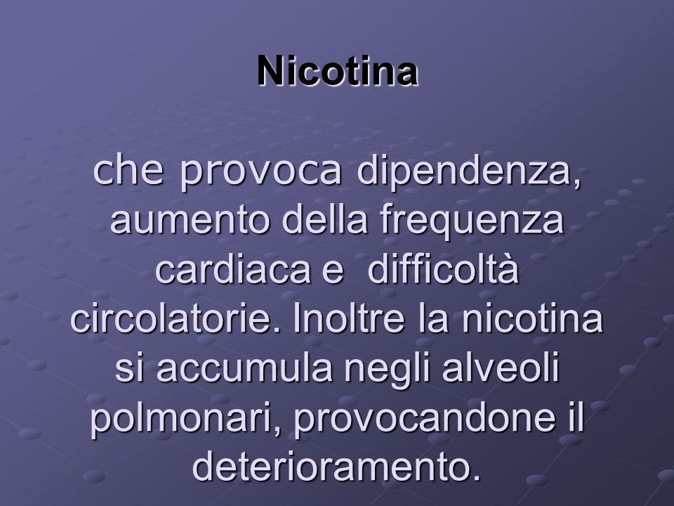Nicotina che provoca dipendenza, aumento della frequenza cardiaca e difficoltà circolatorie.