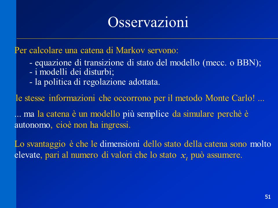 Osservazioni Per calcolare una catena di Markov servono: