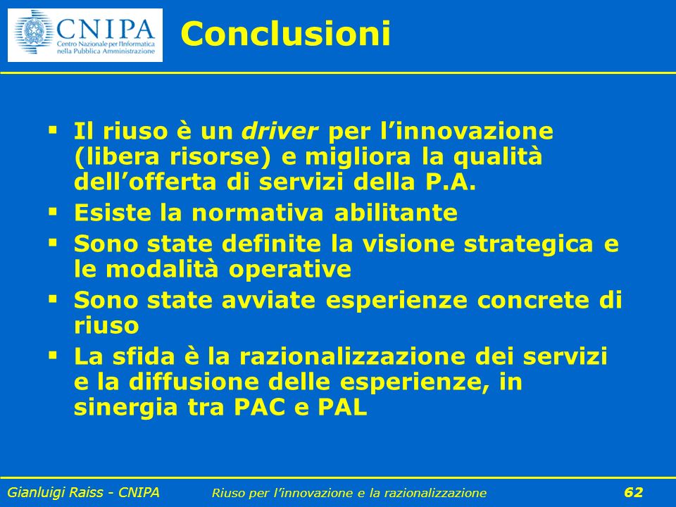 Conclusioni Il riuso è un driver per l'innovazione (libera risorse) e migliora la qualità dell'offerta di servizi della P.A.