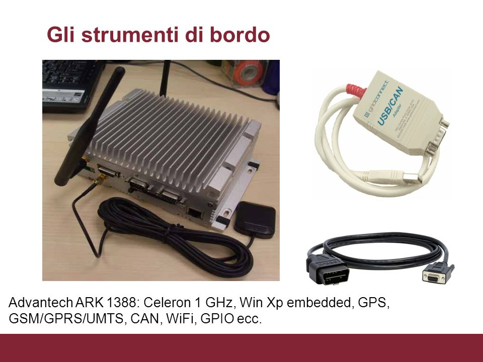 Gli strumenti di bordo Advantech ARK 1388: Celeron 1 GHz, Win Xp embedded, GPS, GSM/GPRS/UMTS, CAN, WiFi, GPIO ecc.