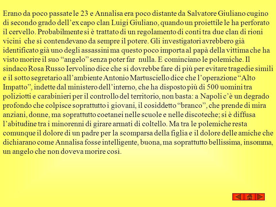 Erano da poco passate le 23 e Annalisa era poco distante da Salvatore Giuliano cugino di secondo grado dell'ex capo clan Luigi Giuliano, quando un proiettile le ha perforato il cervello.
