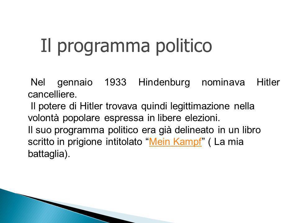 Il programma politico Nel gennaio 1933 Hindenburg nominava Hitler cancelliere.