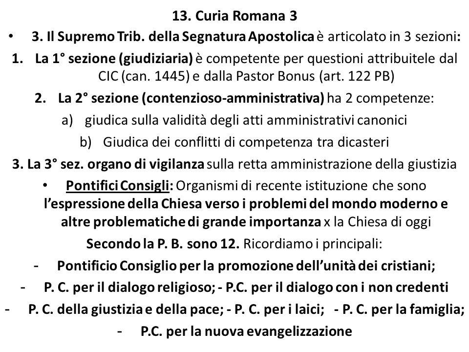 13. Curia Romana 3 3. Il Supremo Trib. della Segnatura Apostolica è articolato in 3 sezioni: