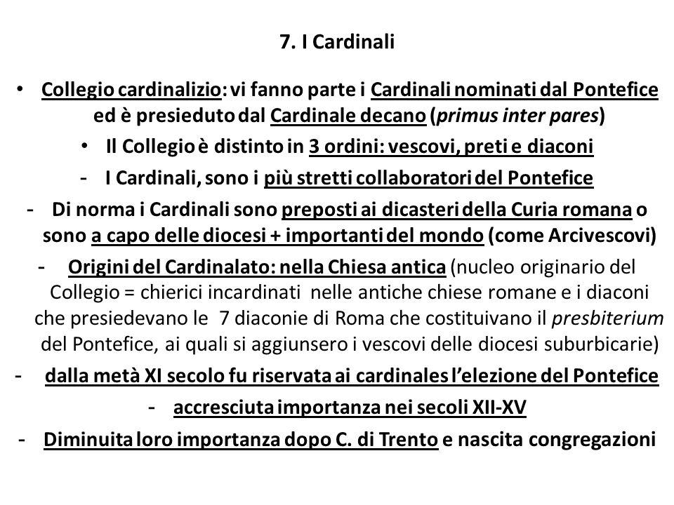 7. I Cardinali Collegio cardinalizio: vi fanno parte i Cardinali nominati dal Pontefice ed è presieduto dal Cardinale decano (primus inter pares)