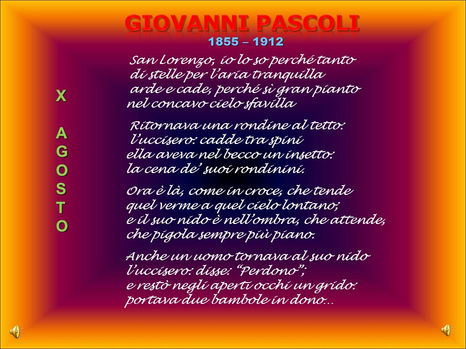 Giovanni PASCOLI X A G O S T X A G O S T 1855 – 1912