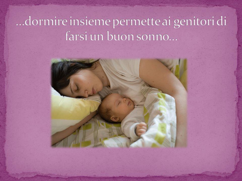 …dormire insieme permette ai genitori di farsi un buon sonno…