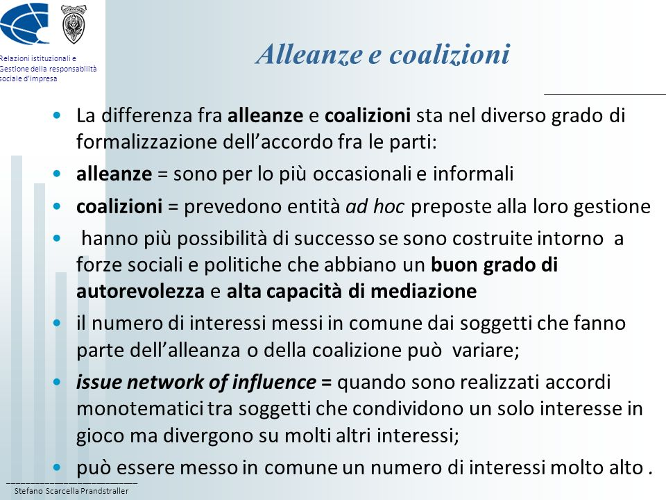 Alleanze e coalizioni La differenza fra alleanze e coalizioni sta nel diverso grado di formalizzazione dell'accordo fra le parti: