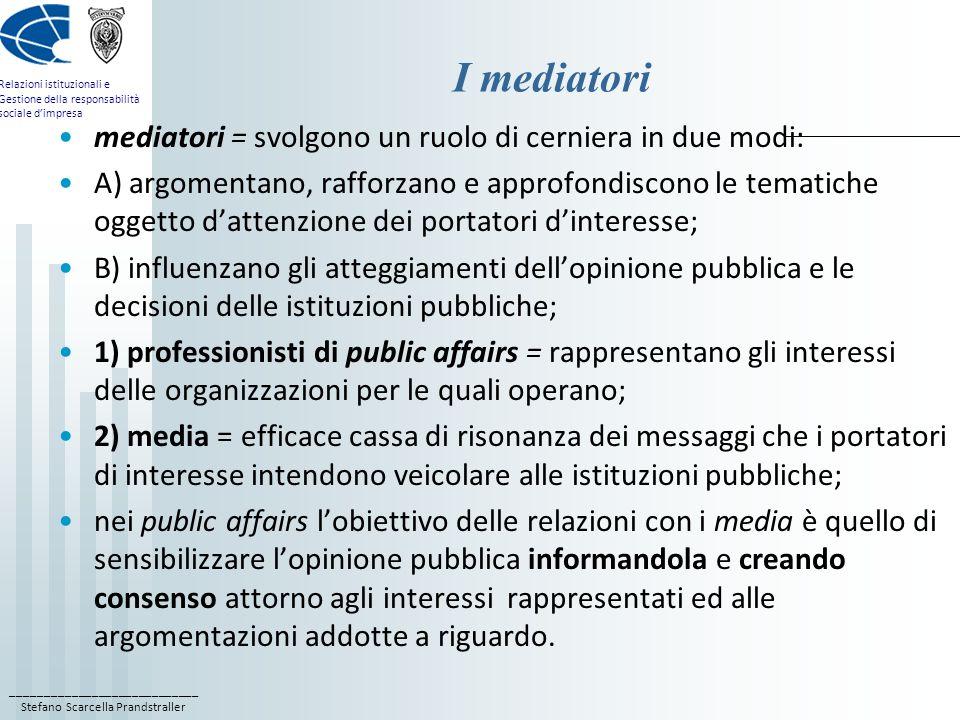 I mediatori mediatori = svolgono un ruolo di cerniera in due modi:
