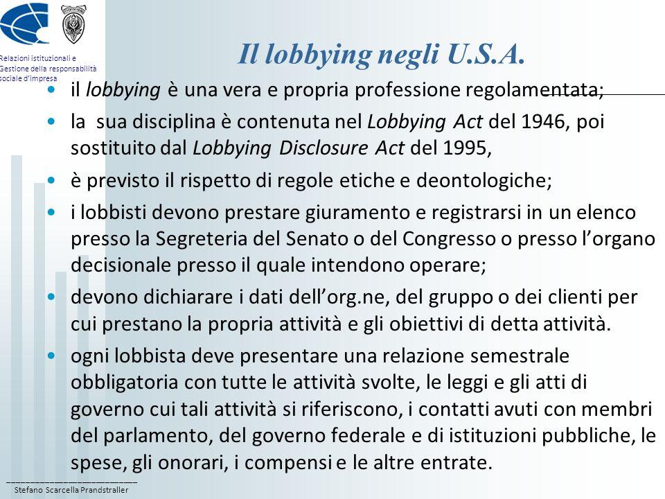 Il lobbying negli U.S.A. il lobbying è una vera e propria professione regolamentata;