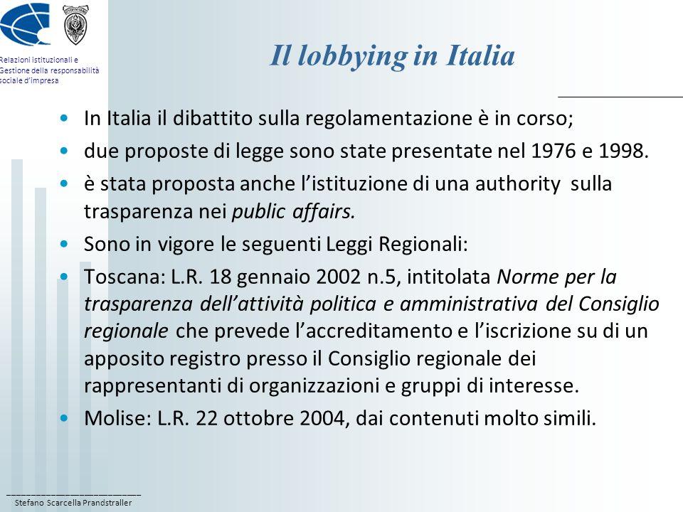 Il lobbying in Italia In Italia il dibattito sulla regolamentazione è in corso; due proposte di legge sono state presentate nel 1976 e 1998.