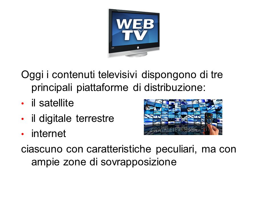 Oggi i contenuti televisivi dispongono di tre principali piattaforme di distribuzione: