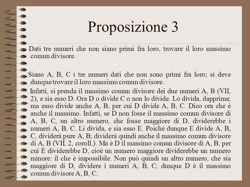 Proposizione 3 Dati tre numeri che non siano primi fra loro, trovare il loro massimo comun divisore.