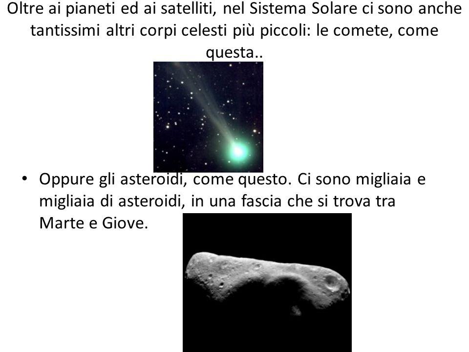 Oltre ai pianeti ed ai satelliti, nel Sistema Solare ci sono anche tantissimi altri corpi celesti più piccoli: le comete, come questa..