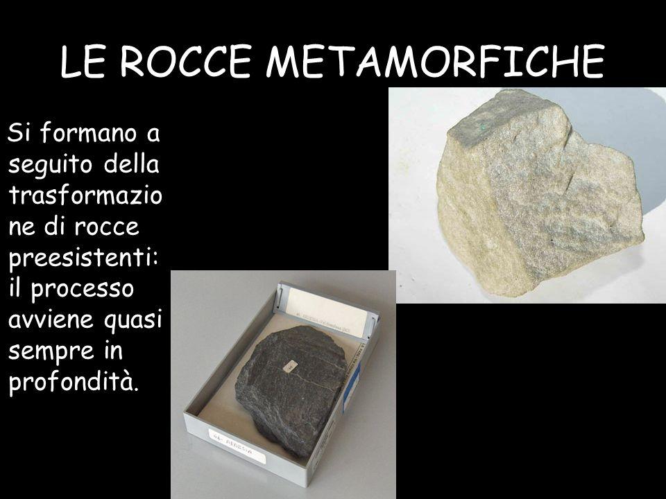 LE ROCCE METAMORFICHE Si formano a seguito della trasformazione di rocce preesistenti: il processo avviene quasi sempre in profondità.