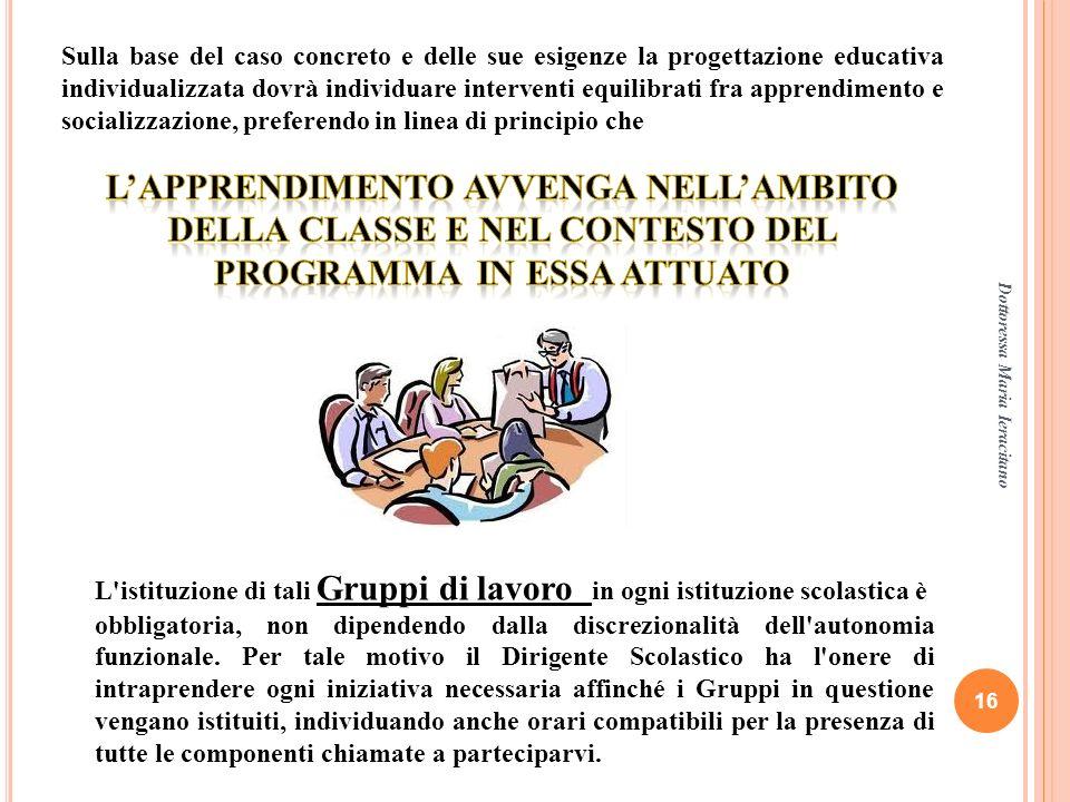 Sulla base del caso concreto e delle sue esigenze la progettazione educativa individualizzata dovrà individuare interventi equilibrati fra apprendimento e socializzazione, preferendo in linea di principio che