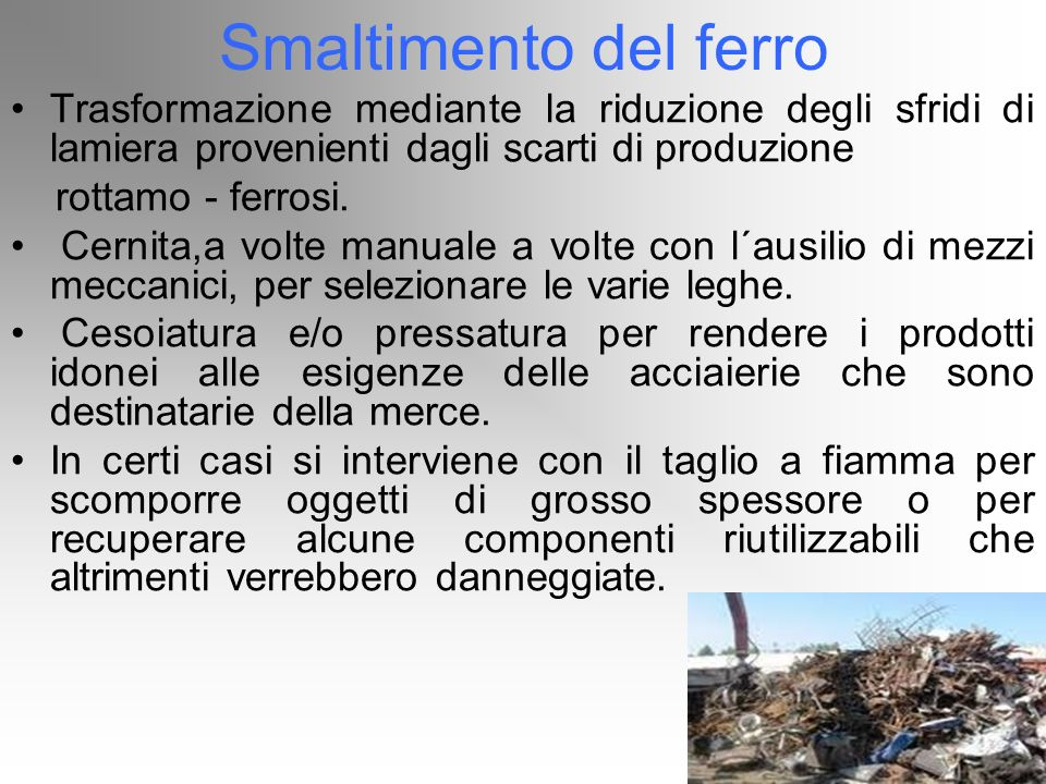 Smaltimento del ferroTrasformazione mediante la riduzione degli sfridi di lamiera provenienti dagli scarti di produzione.