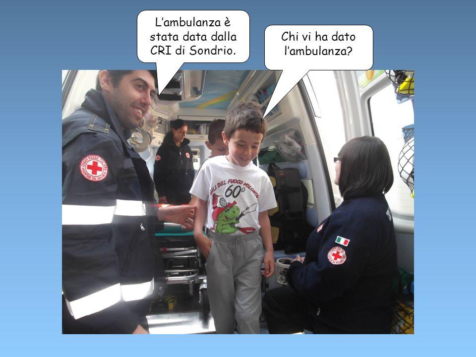 L'ambulanza è stata data dalla CRI di Sondrio.