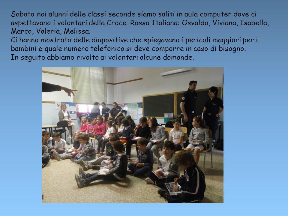 Sabato noi alunni delle classi seconde siamo saliti in aula computer dove ci aspettavano i volontari della Croce Rossa Italiana: Osvaldo, Viviana, Isabella, Marco, Valeria, Melissa.