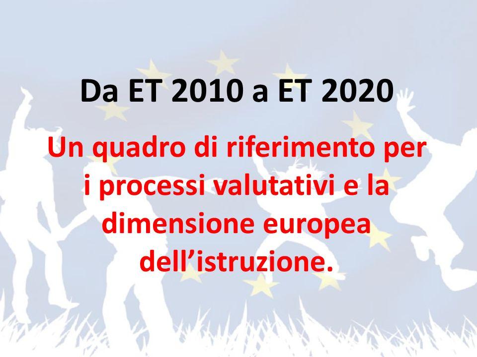 Da ET 2010 a ET 2020 Un quadro di riferimento per i processi valutativi e la dimensione europea dell'istruzione.
