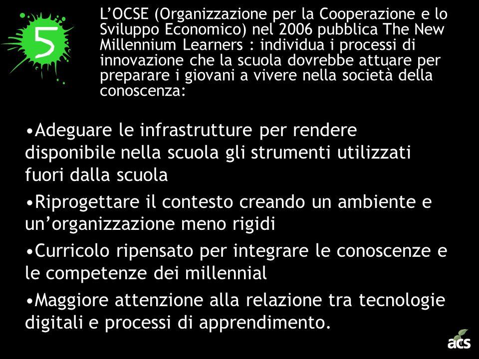 L'OCSE (Organizzazione per la Cooperazione e lo Sviluppo Economico) nel 2006 pubblica The New Millennium Learners : individua i processi di innovazione che la scuola dovrebbe attuare per preparare i giovani a vivere nella società della conoscenza: