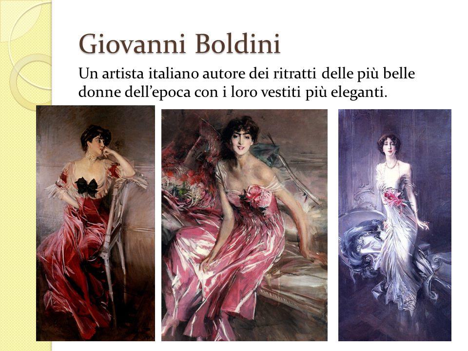 Giovanni Boldini Un artista italiano autore dei ritratti delle più belle donne dell'epoca con i loro vestiti più eleganti.