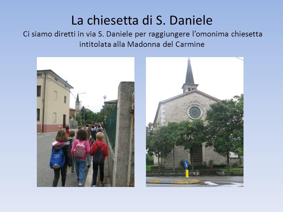 La chiesetta di S. Daniele Ci siamo diretti in via S