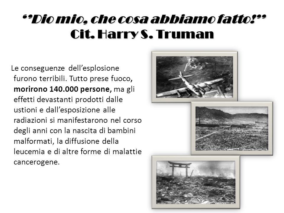 ''Dio mio, che cosa abbiamo fatto!'' Cit. Harry S. Truman