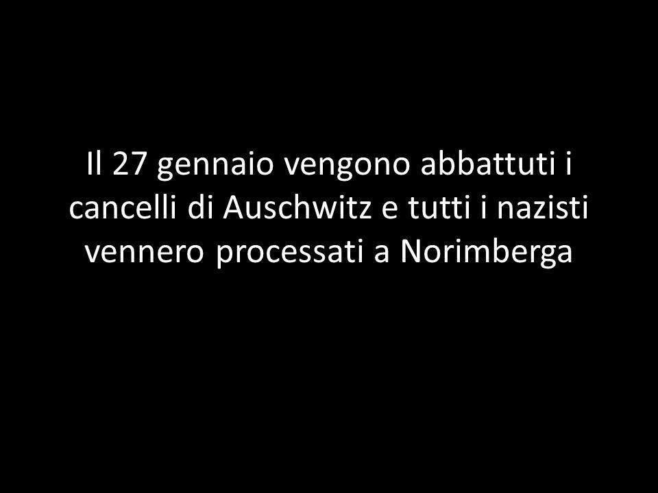 Il 27 gennaio vengono abbattuti i cancelli di Auschwitz e tutti i nazisti vennero processati a Norimberga