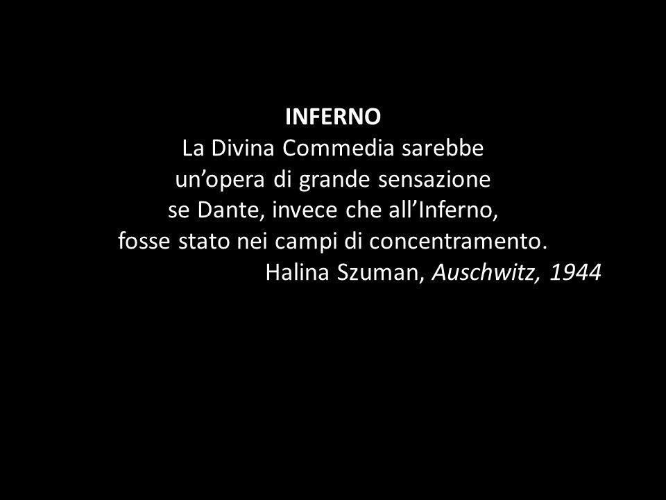 INFERNO La Divina Commedia sarebbe un'opera di grande sensazione se Dante, invece che all'Inferno, fosse stato nei campi di concentramento.