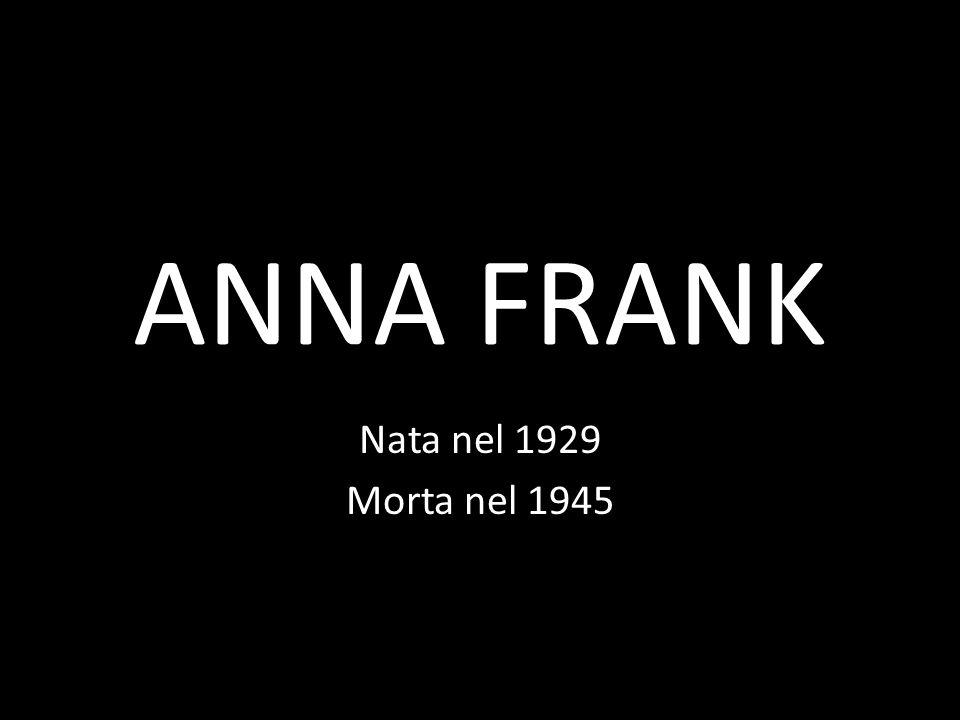 ANNA FRANK Nata nel 1929 Morta nel 1945