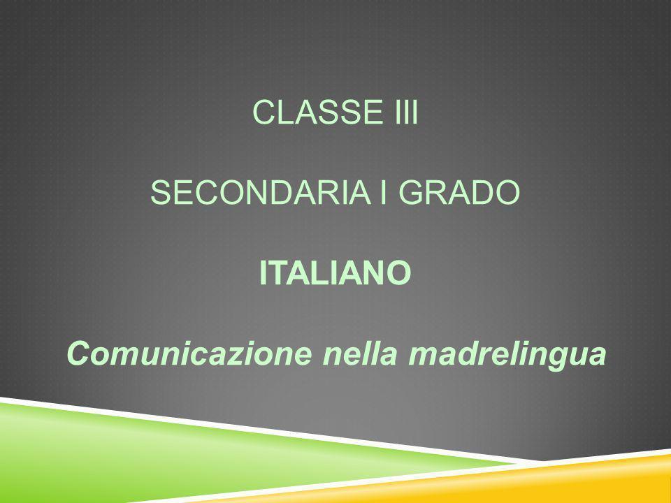 CLASSE III SECONDARIA I GRADO ITALIANO Comunicazione nella madrelingua