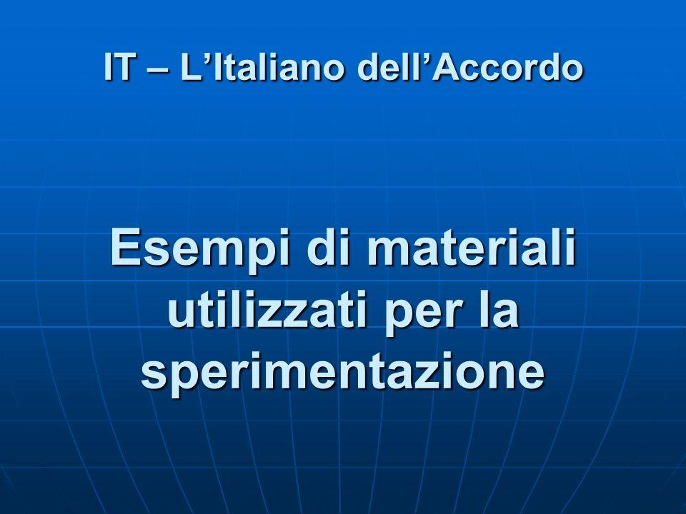 IT – L'Italiano dell'Accordo Esempi di materiali utilizzati per la sperimentazione