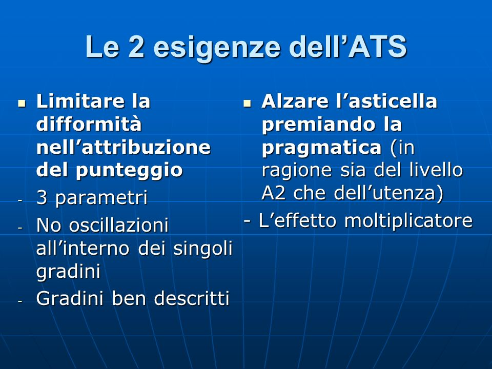 Le 2 esigenze dell'ATSLimitare la difformità nell'attribuzione del punteggio. 3 parametri. No oscillazioni all'interno dei singoli gradini.
