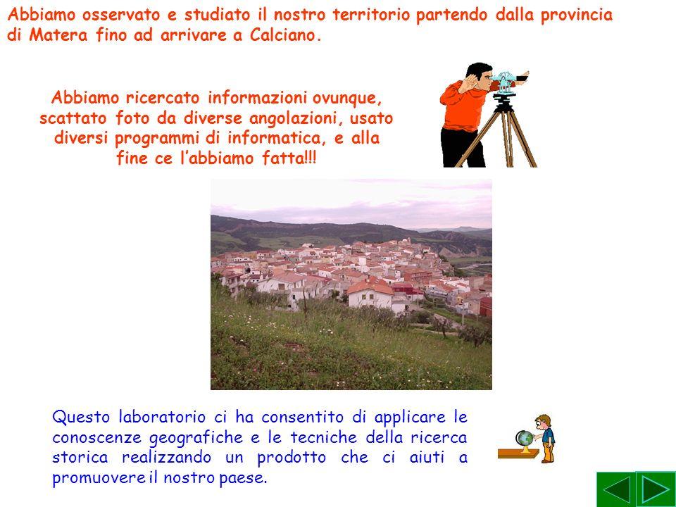 Abbiamo osservato e studiato il nostro territorio partendo dalla provincia di Matera fino ad arrivare a Calciano.