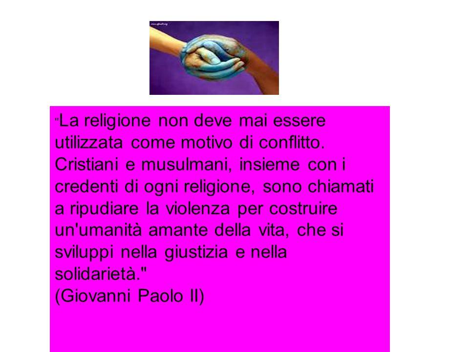 La religione non deve mai essere utilizzata come motivo di conflitto