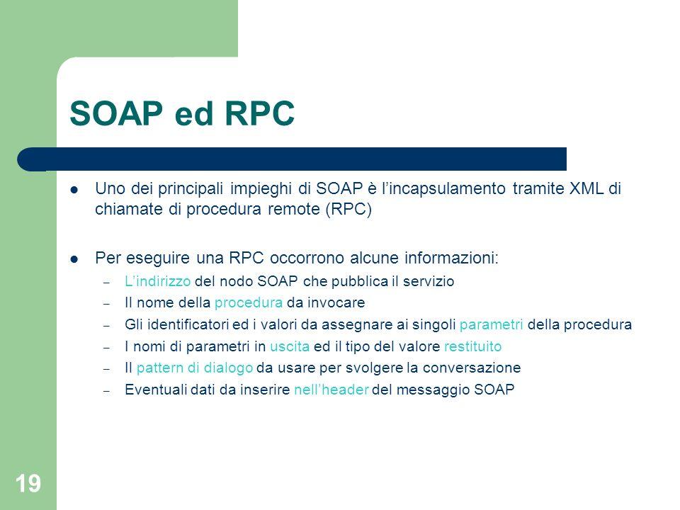 SOAP ed RPC Uno dei principali impieghi di SOAP è l'incapsulamento tramite XML di chiamate di procedura remote (RPC)