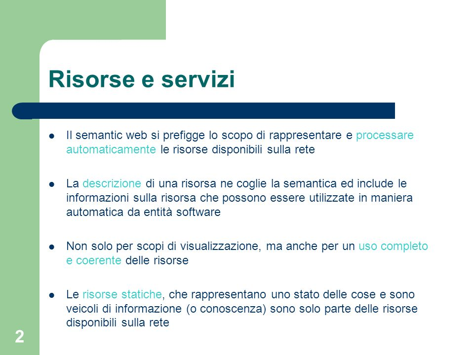 Risorse e servizi Il semantic web si prefigge lo scopo di rappresentare e processare automaticamente le risorse disponibili sulla rete.