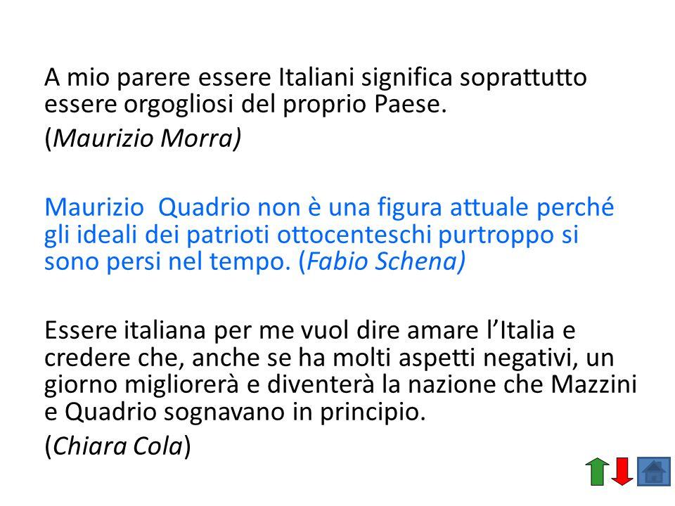 A mio parere essere Italiani significa soprattutto essere orgogliosi del proprio Paese.